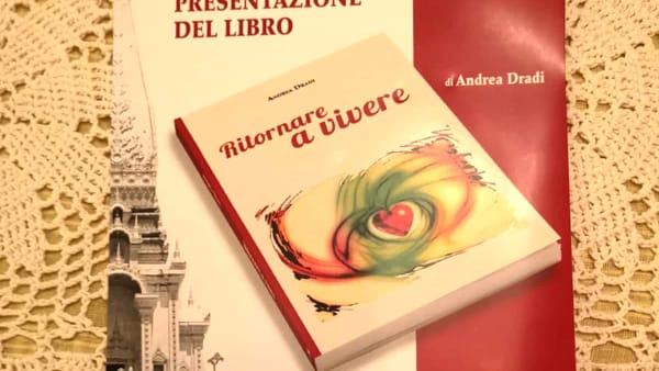 """""""Ritornare a vivere"""" l'inno alla vita di Andrea Dradi"""